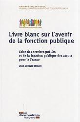 Livre blanc sur l'avenir de la fonction publique - Faire des services publics et de la fonction publique des atouts pour la France
