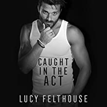 Caught in the Act Audiobook by Lucy Felthouse Narrated by Christopher James Saint John Courtney