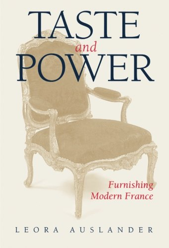 Taste and Power: Furnishing Modern France (Volume 24) (Studies on the History of Society and Culture) (Garden Uk Modern Furniture)