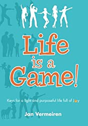 Life is a Game! Keys for a Light and Purposeful Life full of Joy