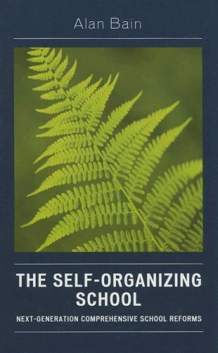By Alan Bain - The Self-Organizing School: Next-Generation Comprehensive School Reforms pdf