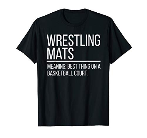 Best Thing on a Basketball Floor is Wrestling Mats T-Shirt T-Shirt