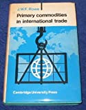 Primary Commodities in International Trade, Rowe, John W., 0521092779