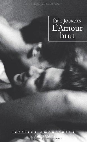 L'Amour brut Poche – 19 février 2009 Jourdan Eric L'Amour brut La Musardine 2842713400