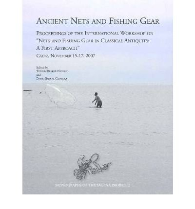 Ancient Nets & Fishing Gear: Proceedings of the International Workshop on