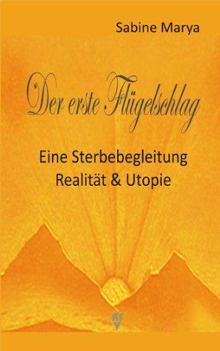 Der erste Flügelschlag: Eine Sterbebegleitung - Realität & Utopie