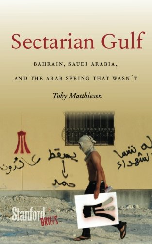 Sectarian Gulf: Bahrain, Saudi Arabia, and the Arab Spring That Wasnt (Stanford Briefs)
