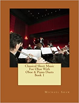 Classical Sheet Music For Oboe With Oboe Piano Duets Book 1 Ten Easy Classical Sheet Music Pieces For Solo Oboe Oboe Piano Duets Volume 1 Shaw Michael 9781517454593 Amazon Com Books