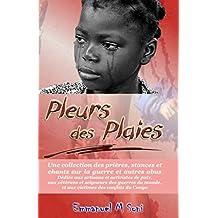 Pleurs des Plaies: Une Collection des prieres, stances et chants sur la guerre et les abus (French Edition)