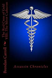 The Red Cross of Gold VIII:. The Silver Caduceus: Assassin Chronicles (The Assassin Chronicles: the Red Cross of Gold)