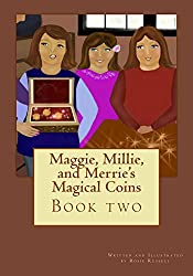 Maggie, Millie, and Merrie's Magical Coins (Maggie, Millie, and Merrie's Magical Adventure Book 2)
