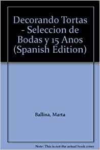 Decorando Tortas - Seleccion de Bodas y 15 Anos (Spanish