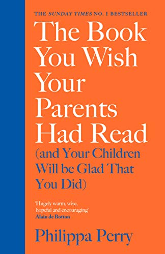 The Book You Wish Your Parents Had Read (and Your Children Will Be Glad That You Did) por Philippa Perry