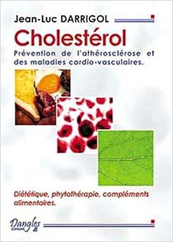 En ligne téléchargement gratuit Cholestérol : Prévention de l'arthériosclérose et des maladies cardio-vasculaires : Diététiques, phytothérapie, compléments alimentaires pdf
