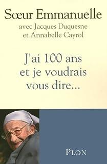 J'ai 100 ans et je voudrais vous dire, Emmanuelle (religieuse de Notre-Dame de Sion)