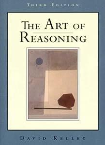 The Art of Reasoning (Third Edition) by David Kelley (1998-01-17)