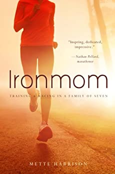 Ironmom: Training and Racing in a Family of 7 by [Harrison, Mette]