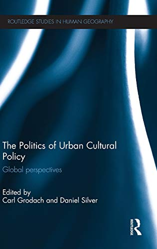 The Politics of Urban Cultural Policy: Global Perspectives (Routledge Studies in Human Geography)