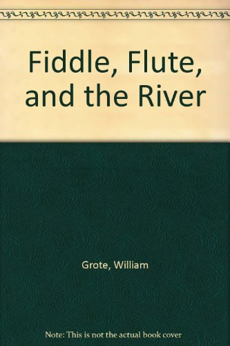 Fiddle, Flute, and the River (River Flute The And Fiddle)