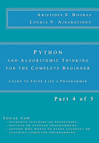 Python and Algorithmic Thinking for the Complete Beginner: Learn to Think Like a Programmer (Part 4 of 5) (4 Programmers)