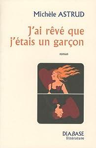 J'ai rêvé que j étais un garçon par Michèle Astrud