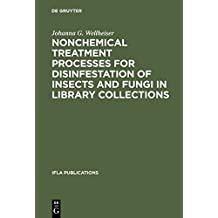 Nonchemical Treatment Processes for Disinfestation of Insects and Fungi in Library Collections