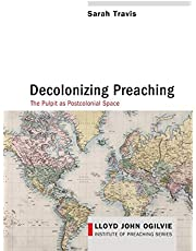 Decolonizing Preaching: Decolonizing Preaching The Pulpit as Postcolonial Space