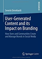 User-Generated Content and its Impact on Branding