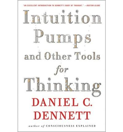 Daniel C. Dennett Intuition Pumps And Other Tools for Thinking (Paperback) - Common ebook