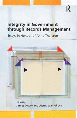 Integrity In Government Through Records Management Essays In Honour Of Anne Thurston Epub