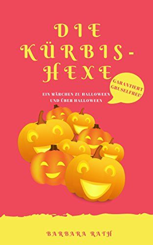 Die Kürbishexe: Ein Märchen zu Halloween und über Halloween [garantiert gruselfrei!] (Geschichten zu Halloween für Kinder 1) (German Edition) -