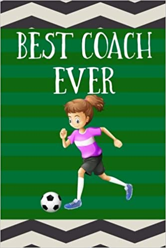 Best Coach Ever: Soccer Coach Gifts (Soccer Notebook Journal)(Soccer Books For Kids)(V36)