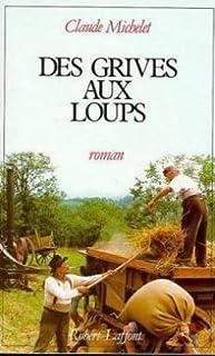 Les gens de Saint-Libéral : [1] : des grives aux loups, Michelet, Claude