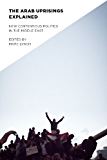 The Arab Uprisings Explained: New Contentious Politics in the Middle East (Columbia Studies in Middle East Politics) (English Edition)