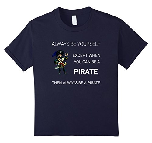 Kids Always Be Yourself Pirate T-Shirt Captain Tee 12 (Make It Yourself Pirate Costume)