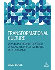 Transformational Culture: Develop a People-Centred Organization for Improved Performance