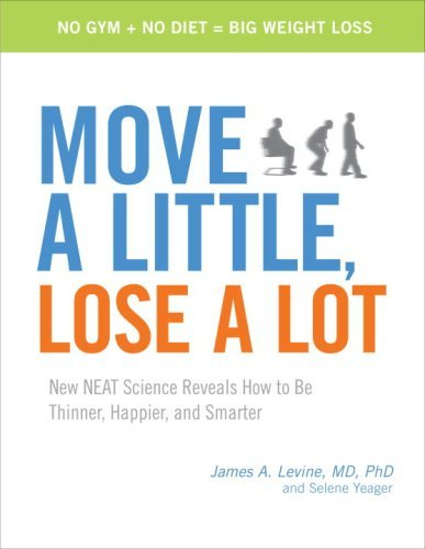 Move a Little, Lose a Lot: New N.E.A.T. Science Reveals How to Be Thinner, Happier, and Smarter by [Levine Md, James, Selene Yeager]