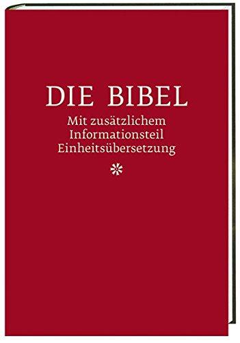 Die Bibel mit zusätzlichem Informationsteil Einheitsübersetzung: Einheitsübersetzung mit Anleitungen zum Bibellesen. Gesamtausgabe