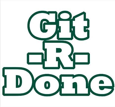 Git R Done Vinyl Decal or Sticker