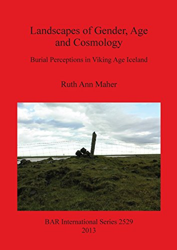 Landscapes of Gender, Age and Cosmology: Burial Perceptions in Viking Age Iceland (BAR International - Viking Funeral A