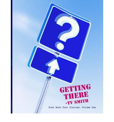 [(Getting There: v. 1: Punk Rock Tour Diaries )] [Author: T.V. Smith] [Jul-2006] ebook