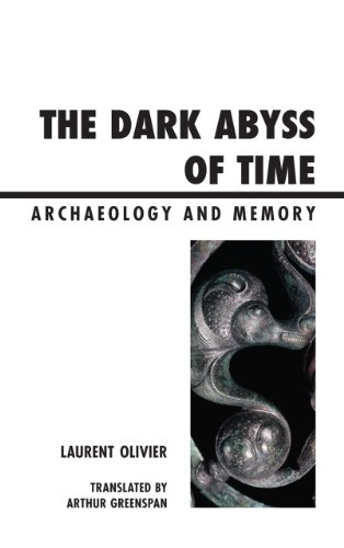 The Dark Abyss of Time: Archaeology and Memory (Archaeology in Society)