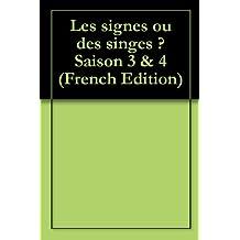 Les signes ou des singes ? Saison 3 & 4 (French Edition)
