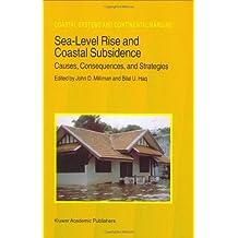 Sea-Level Rise and Coastal Subsidence: Causes, Consequences, and Strategies: Causes, Consequences and Strategies (Coastal Systems and Continental Margins Book 2)