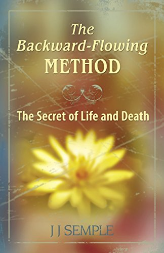 The Backward-Flowing Method - The Secret of Life and Death by JJ Semple