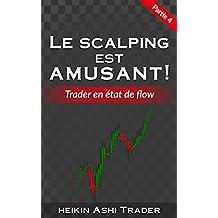 Le Scalping Est Amusant ! 4: Partie 4 : Trader en état de flow (French Edition)