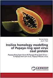 Insilico homology modelling of Papaya ring spot virus coat protein: Papaya Ring Spot Virus-W,Papaya Ring Spot Virus--P,Papaya leaf curl virus, Papaya Mosaic virus: Amazon.es: Kalaria, Rishee, Patel, Jay D.: Libros en idiomas