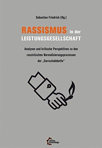"""Rassismus in der Leistungsgesellschaft: Analysen und kritische Perspektiven zu den rassistischen Normalisierungsprozessen der """"Sarrazindebatte"""""""
