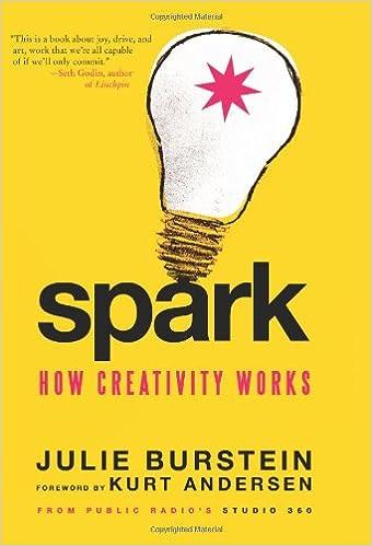 Spark: How Creativity Works: Julie Burstein, Kurt Andersen: Amazon