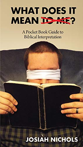 What Does It Mean To Me: A Pocket Book Guide to Biblical Interpretation by [Nichols, Josiah]